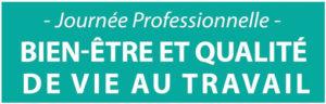 Journée Professionnelle du Bien-Être au Travail et Qualité de Vie  : la 2ème édition à Toulouse cette année 3